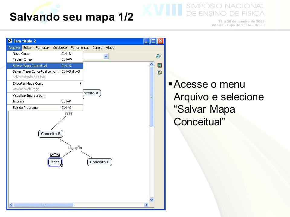 Salvando seu mapa 1/2 Acesse o menu Arquivo e selecione Salvar Mapa Conceitual
