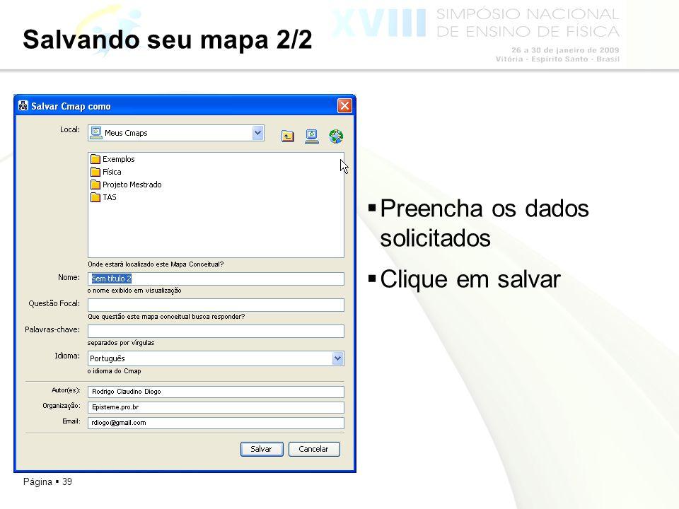 Salvando seu mapa 2/2 Preencha os dados solicitados Clique em salvar