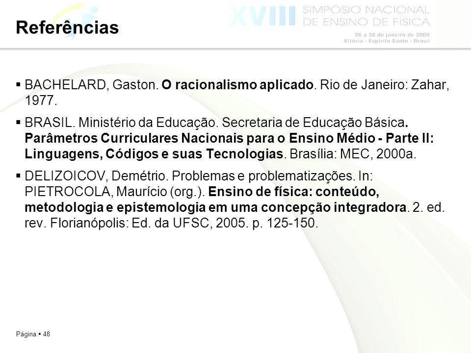 Referências BACHELARD, Gaston. O racionalismo aplicado. Rio de Janeiro: Zahar, 1977.