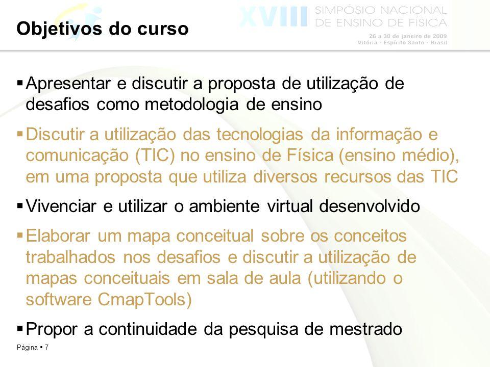 Objetivos do curso Apresentar e discutir a proposta de utilização de desafios como metodologia de ensino.