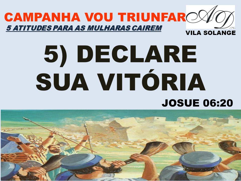 5) DECLARE SUA VITÓRIA CAMPANHA VOU TRIUNFAR JOSUE 06:20