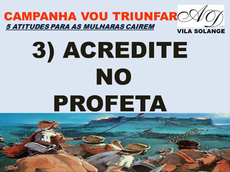 3) ACREDITE NO PROFETA CAMPANHA VOU TRIUNFAR