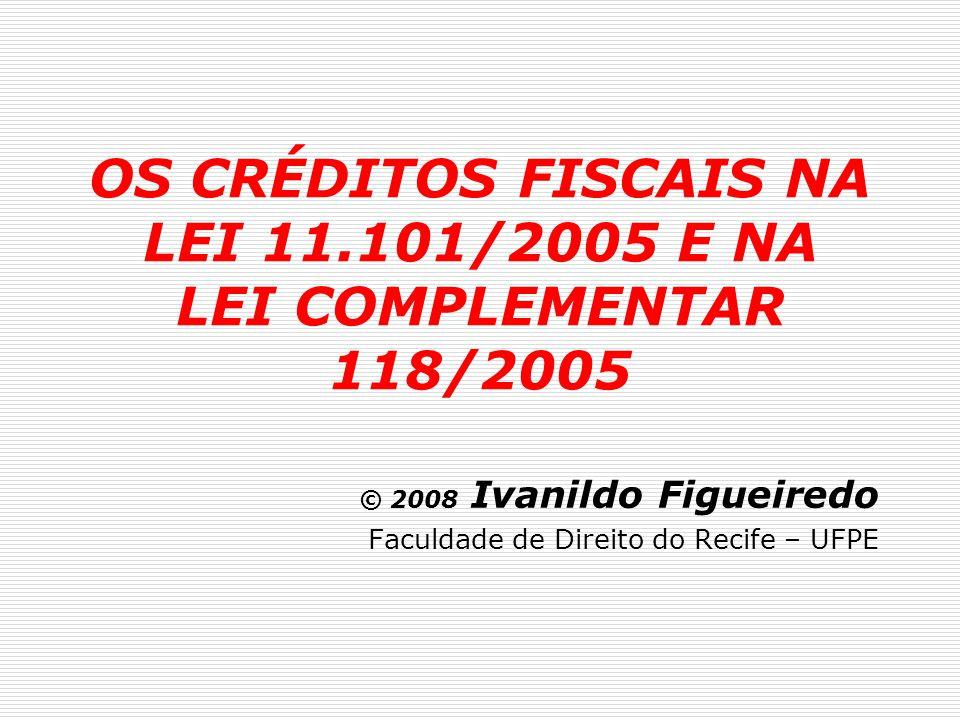 OS CRÉDITOS FISCAIS NA LEI 11.101/2005 E NA LEI COMPLEMENTAR 118/2005