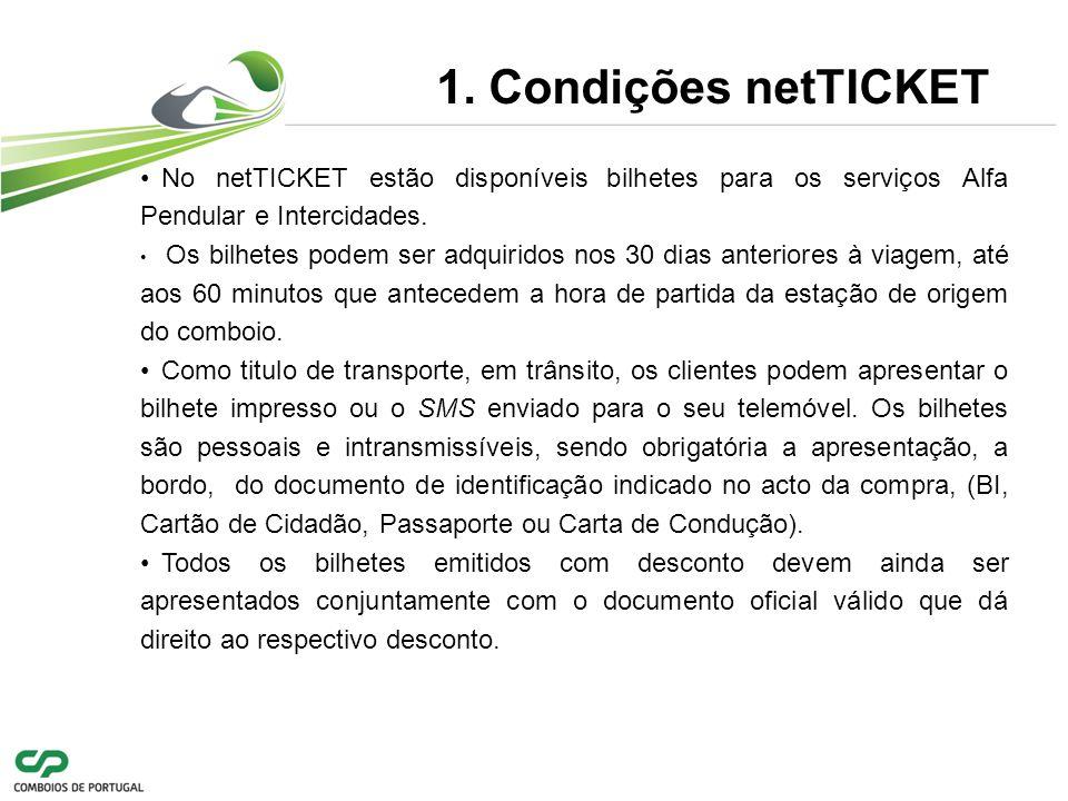 1. Condições netTICKET No netTICKET estão disponíveis bilhetes para os serviços Alfa Pendular e Intercidades.