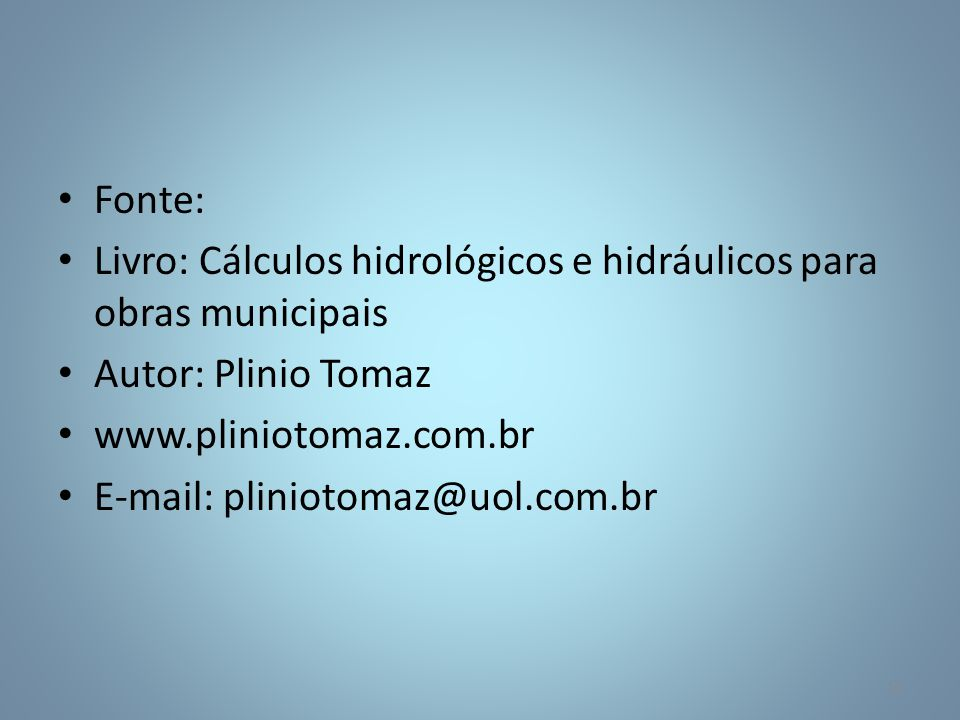 Fonte: Livro: Cálculos hidrológicos e hidráulicos para obras municipais. Autor: Plinio Tomaz. www.pliniotomaz.com.br.