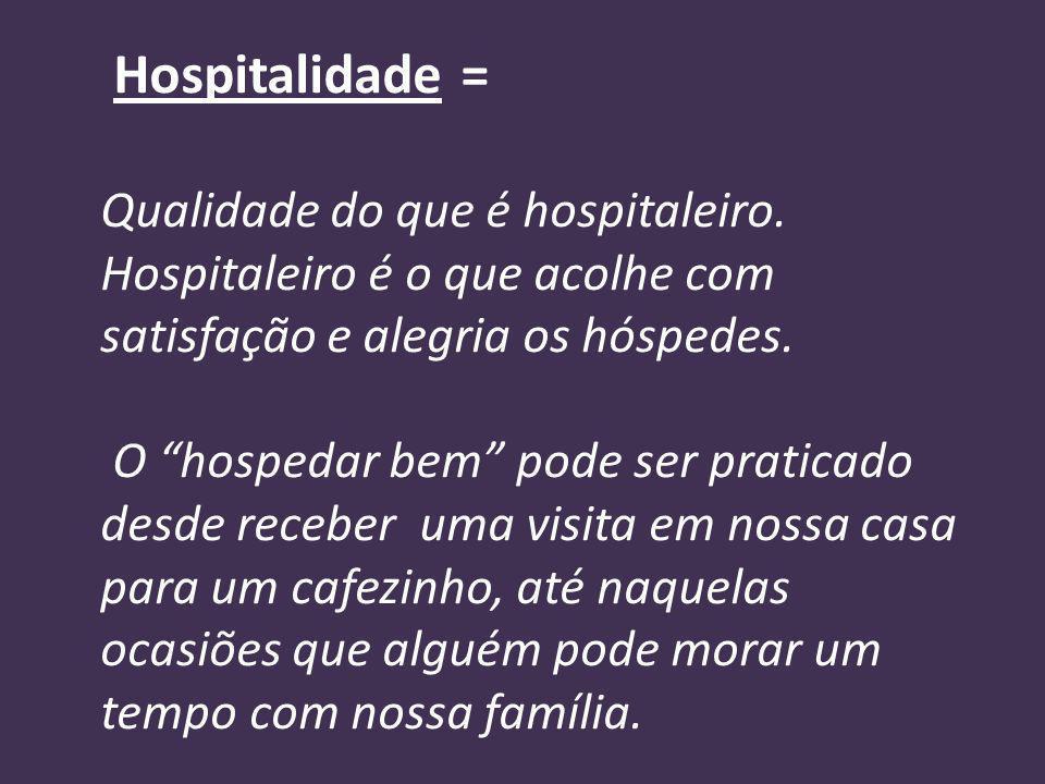 Hospitalidade = Qualidade do que é hospitaleiro