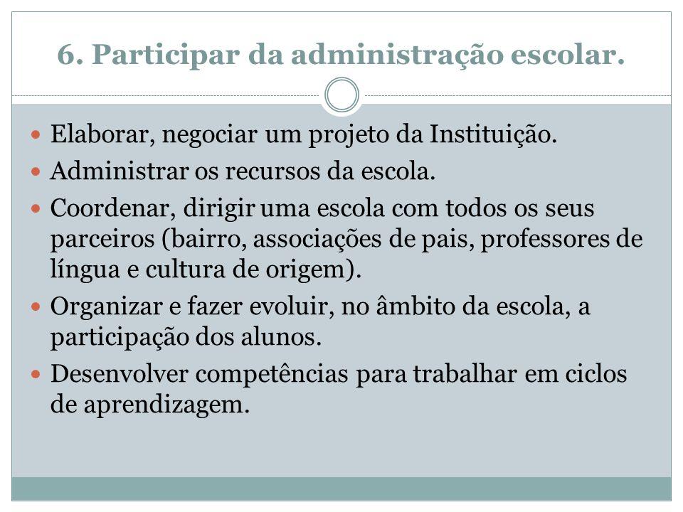 6. Participar da administração escolar.
