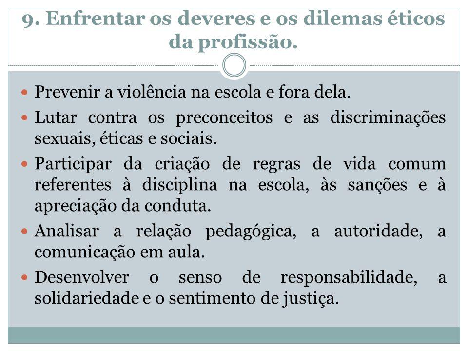 9. Enfrentar os deveres e os dilemas éticos da profissão.