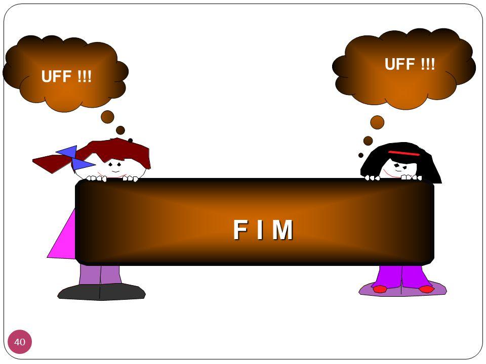 UFF !!! UFF !!! F I M