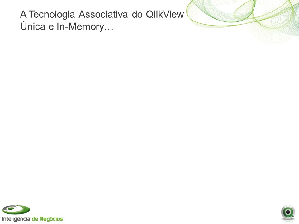 A Tecnologia Associativa do QlikView Única e In-Memory…
