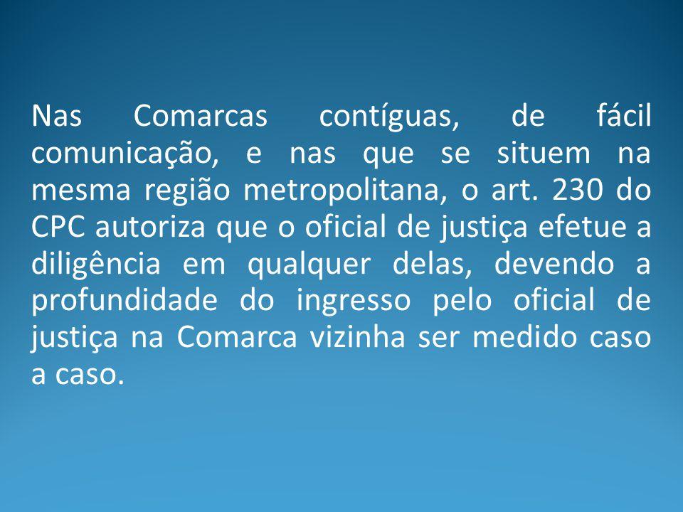 Nas Comarcas contíguas, de fácil comunicação, e nas que se situem na mesma região metropolitana, o art.