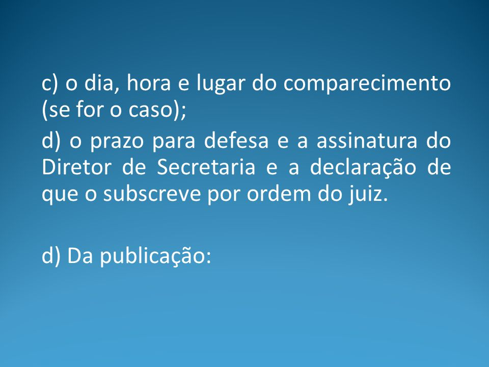 c) o dia, hora e lugar do comparecimento (se for o caso);