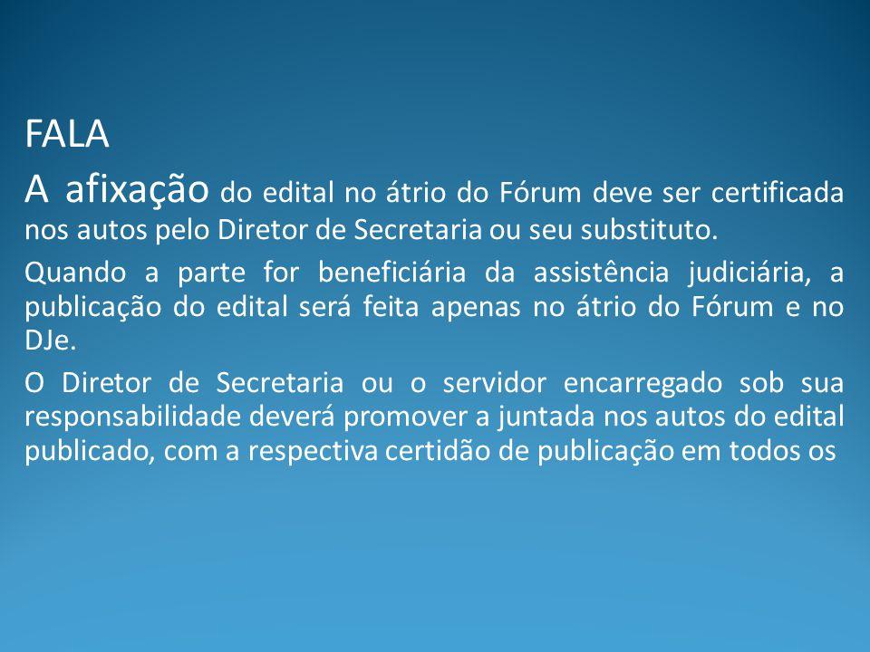 FALA A afixação do edital no átrio do Fórum deve ser certificada nos autos pelo Diretor de Secretaria ou seu substituto.
