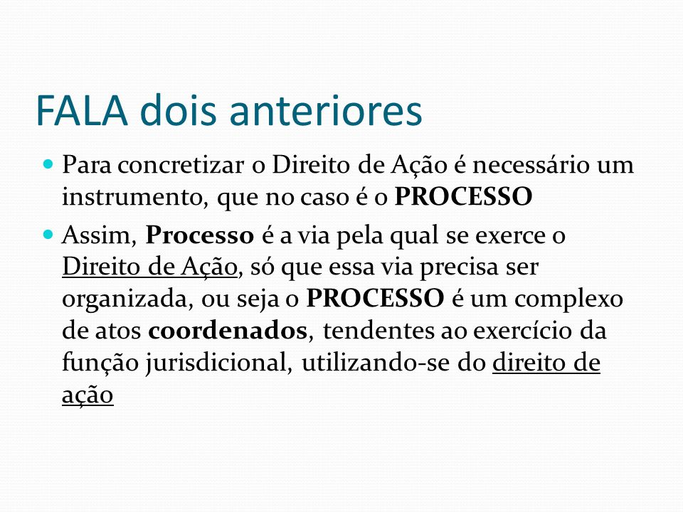 FALA dois anteriores Para concretizar o Direito de Ação é necessário um instrumento, que no caso é o PROCESSO.