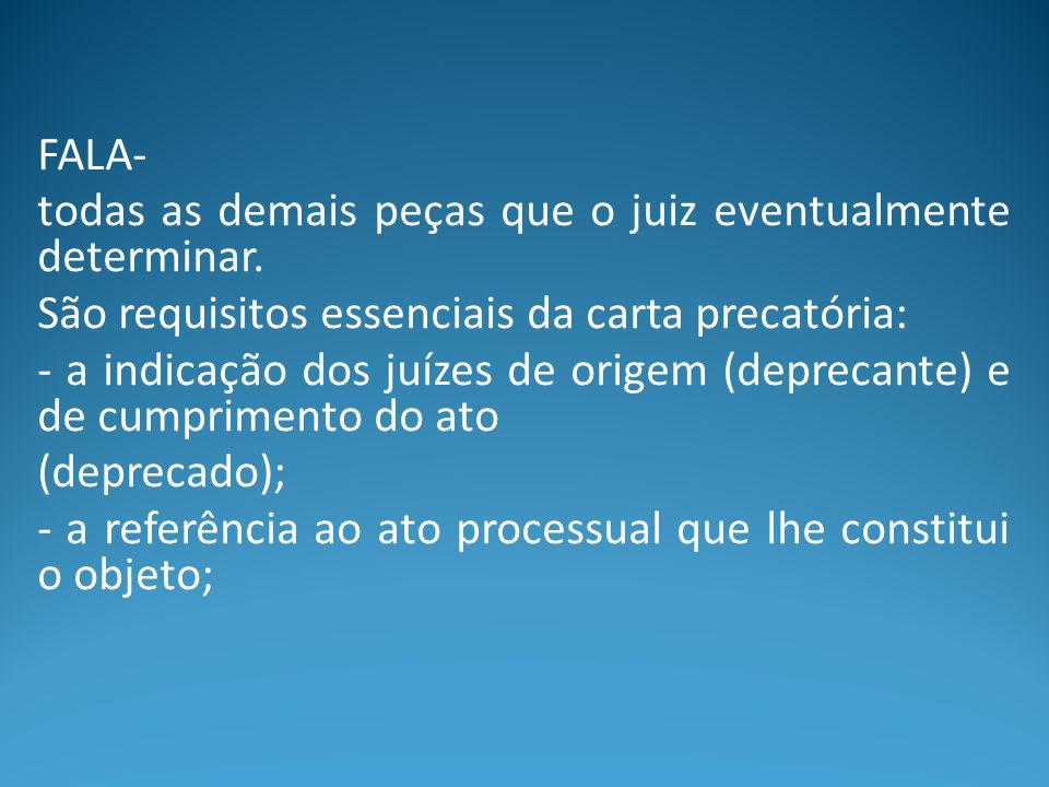 FALA- todas as demais peças que o juiz eventualmente determinar. São requisitos essenciais da carta precatória: