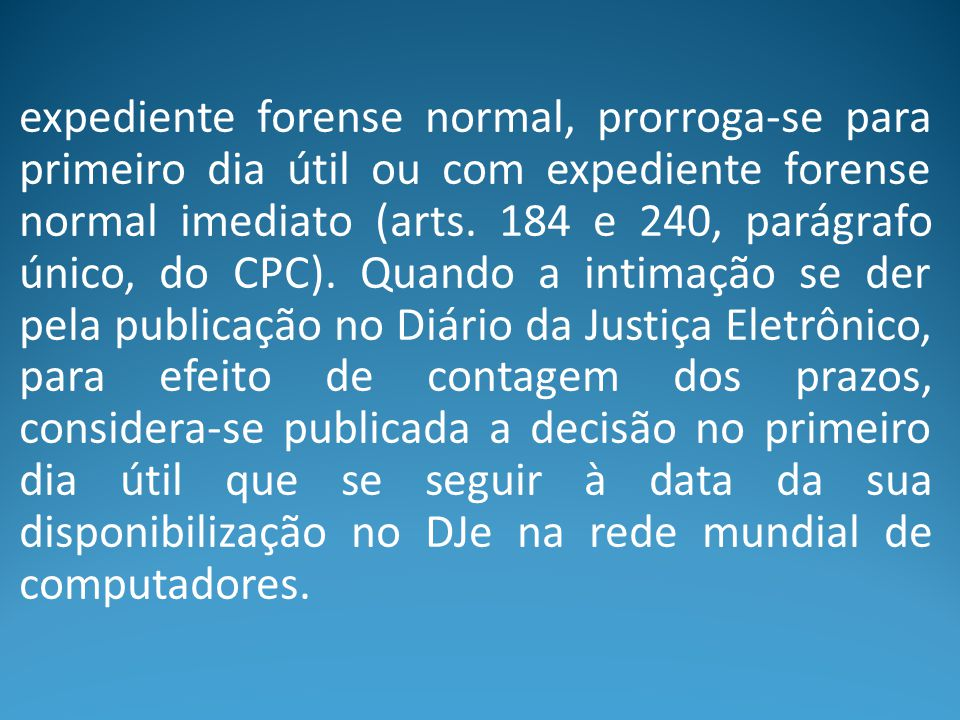 expediente forense normal, prorroga-se para primeiro dia útil ou com expediente forense normal imediato (arts.