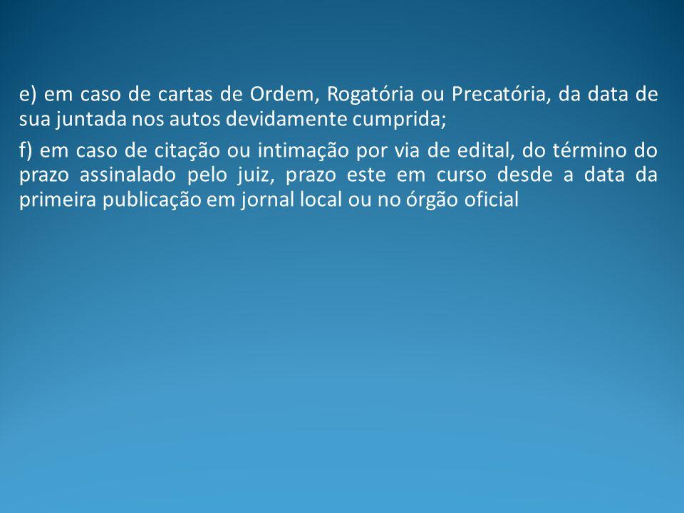 e) em caso de cartas de Ordem, Rogatória ou Precatória, da data de sua juntada nos autos devidamente cumprida;
