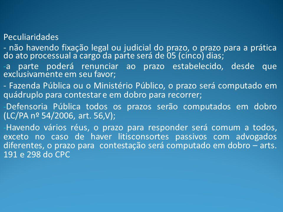Peculiaridades - não havendo fixação legal ou judicial do prazo, o prazo para a prática do ato processual a cargo da parte será de 05 (cinco) dias;