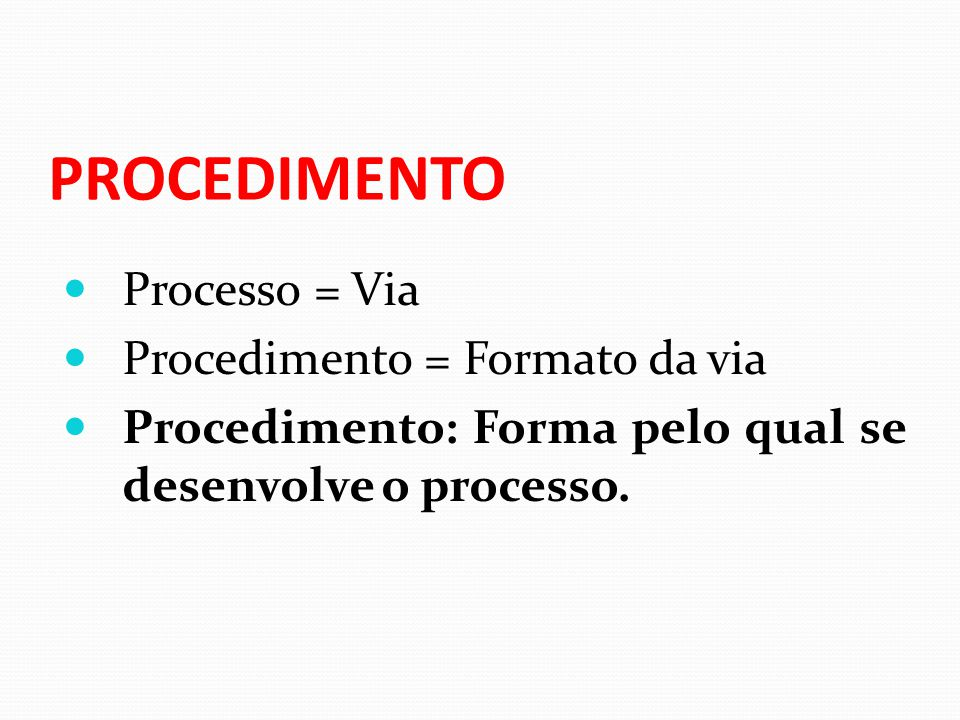 PROCEDIMENTO Processo = Via Procedimento = Formato da via