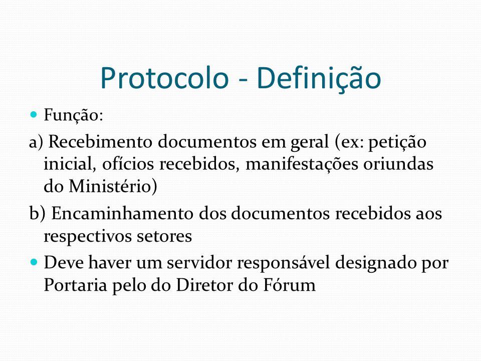 Protocolo - Definição Função: a) Recebimento documentos em geral (ex: petição inicial, ofícios recebidos, manifestações oriundas do Ministério)