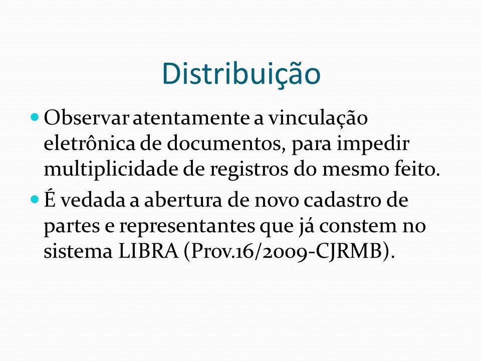 Distribuição Observar atentamente a vinculação eletrônica de documentos, para impedir multiplicidade de registros do mesmo feito.
