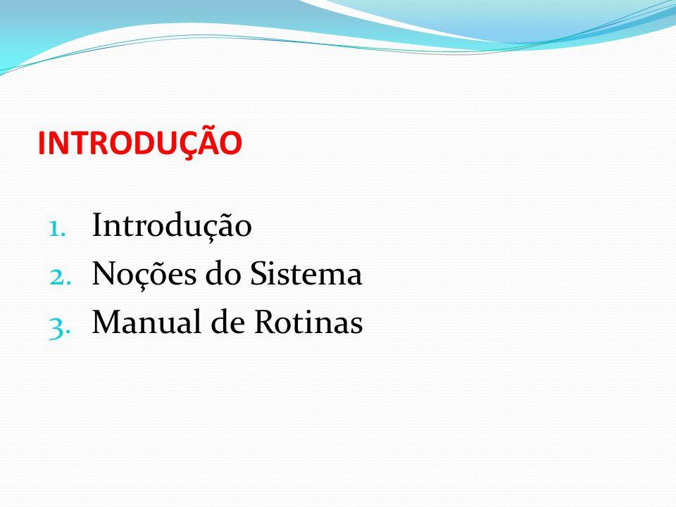 INTRODUÇÃO Introdução Noções do Sistema Manual de Rotinas