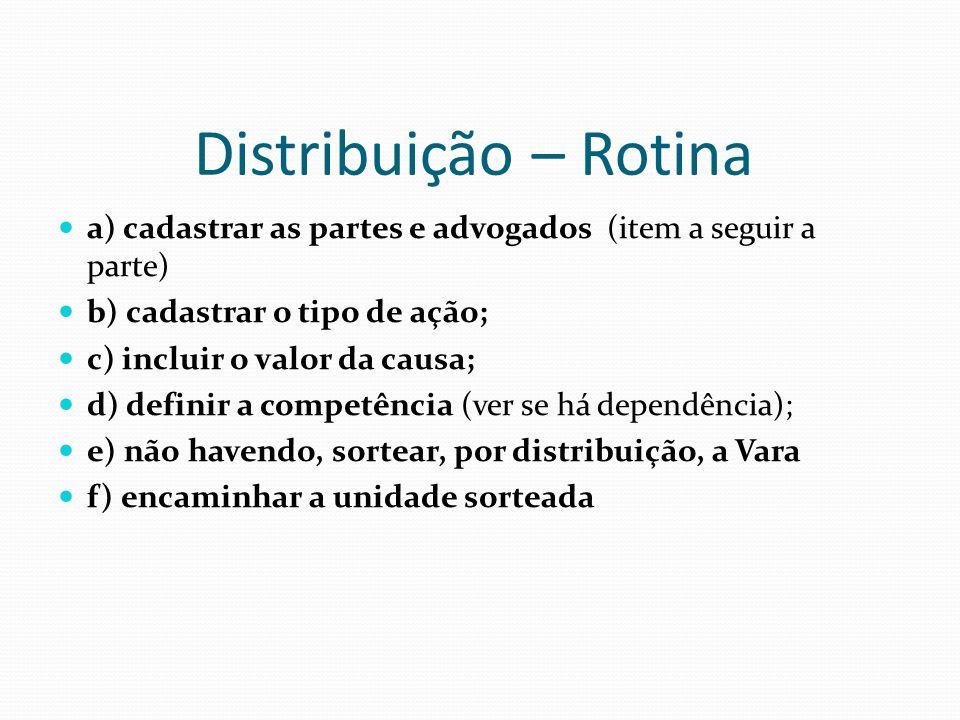 Distribuição – Rotina a) cadastrar as partes e advogados (item a seguir a parte) b) cadastrar o tipo de ação;