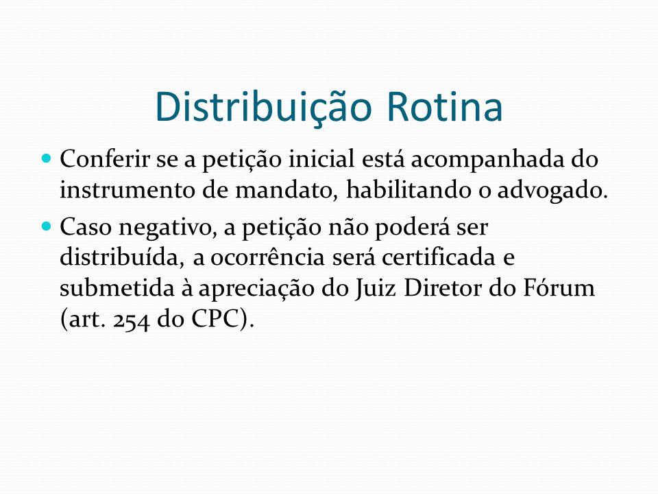 Distribuição Rotina Conferir se a petição inicial está acompanhada do instrumento de mandato, habilitando o advogado.