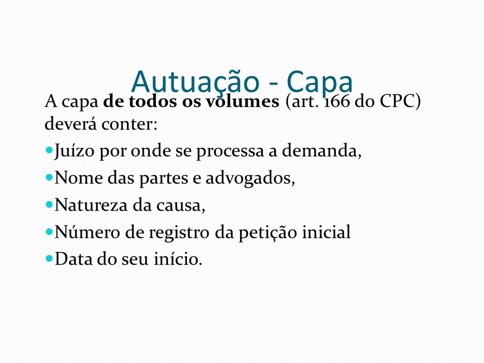 Autuação - Capa A capa de todos os volumes (art. 166 do CPC) deverá conter: Juízo por onde se processa a demanda,