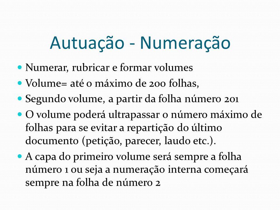 Autuação - Numeração Numerar, rubricar e formar volumes