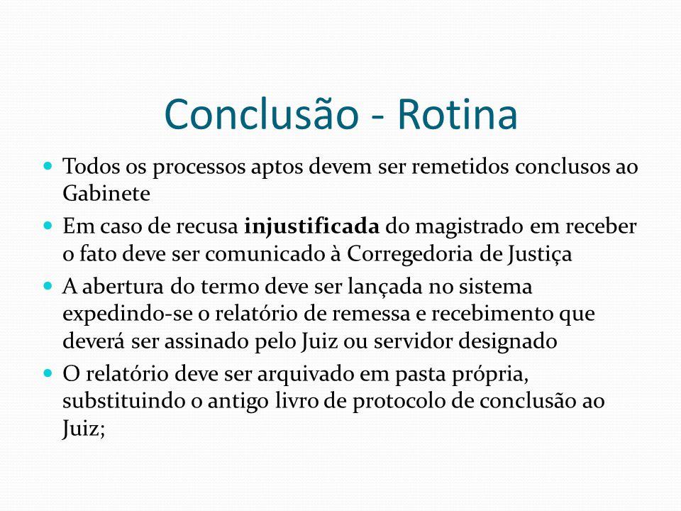 Conclusão - Rotina Todos os processos aptos devem ser remetidos conclusos ao Gabinete.