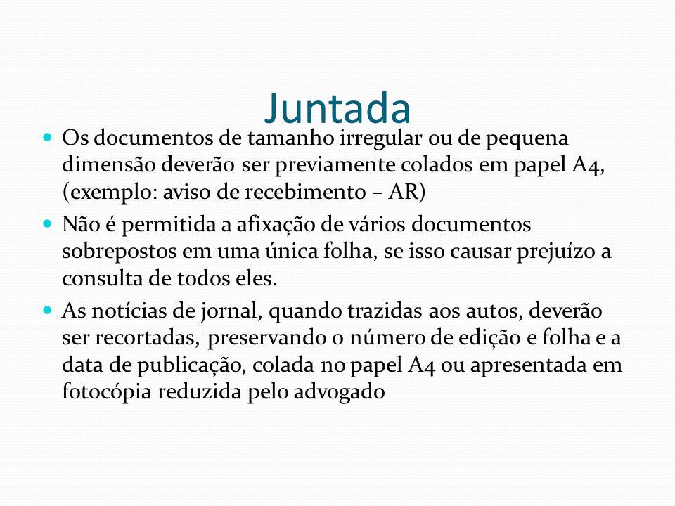Juntada Os documentos de tamanho irregular ou de pequena dimensão deverão ser previamente colados em papel A4, (exemplo: aviso de recebimento – AR)