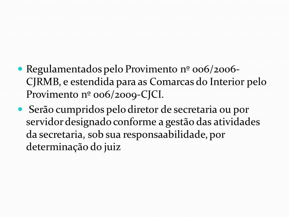 Regulamentados pelo Provimento nº 006/2006-CJRMB, e estendida para as Comarcas do Interior pelo Provimento nº 006/2009-CJCI.