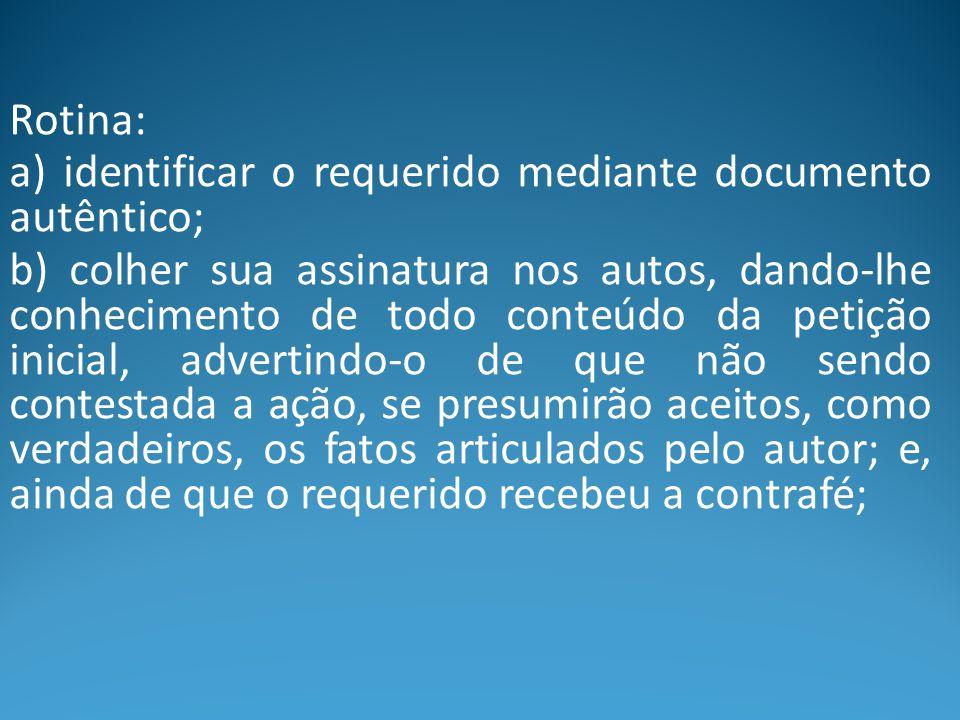 Rotina: a) identificar o requerido mediante documento autêntico;