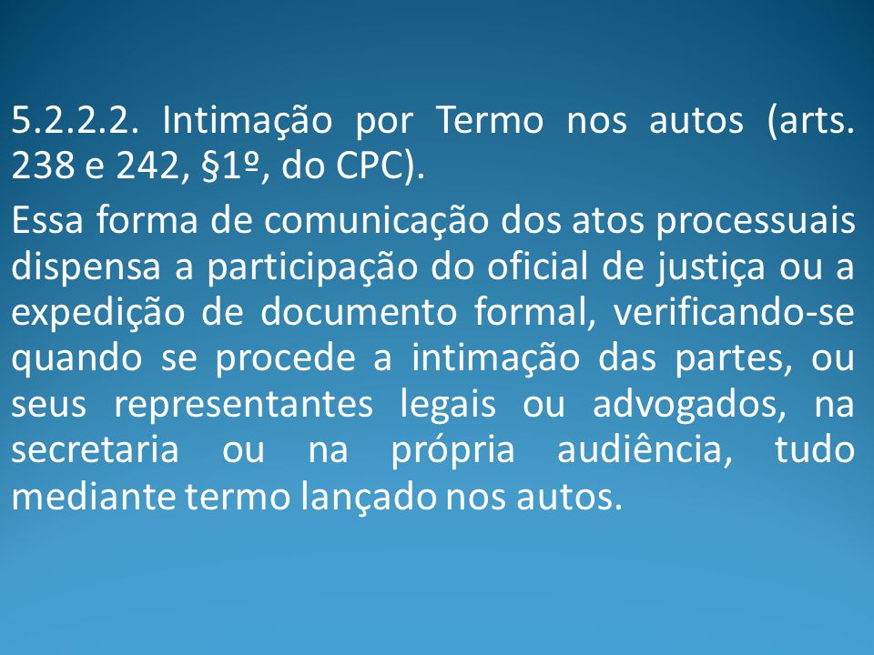 5.2.2.2. Intimação por Termo nos autos (arts. 238 e 242, §1º, do CPC).