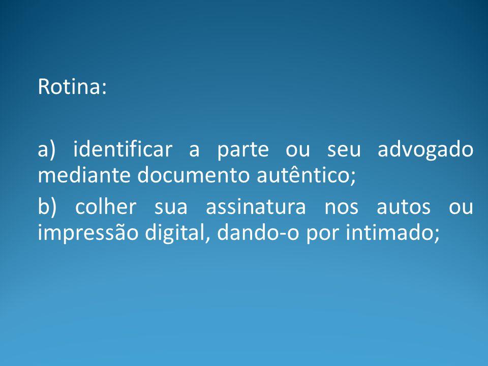 Rotina: a) identificar a parte ou seu advogado mediante documento autêntico;