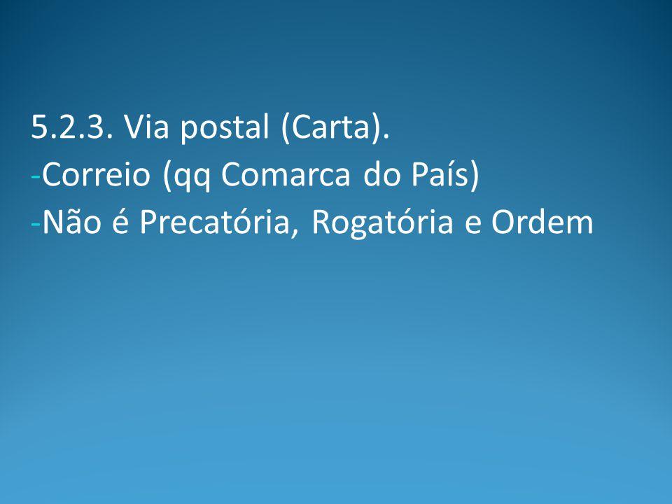5.2.3. Via postal (Carta). Correio (qq Comarca do País) Não é Precatória, Rogatória e Ordem