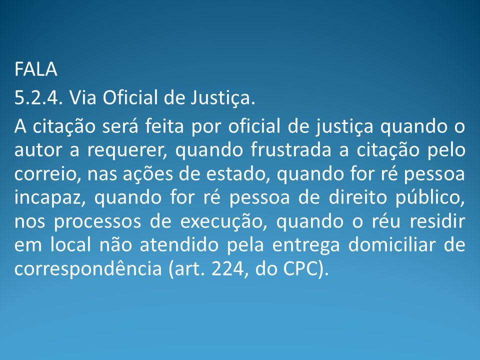 FALA 5.2.4. Via Oficial de Justiça.