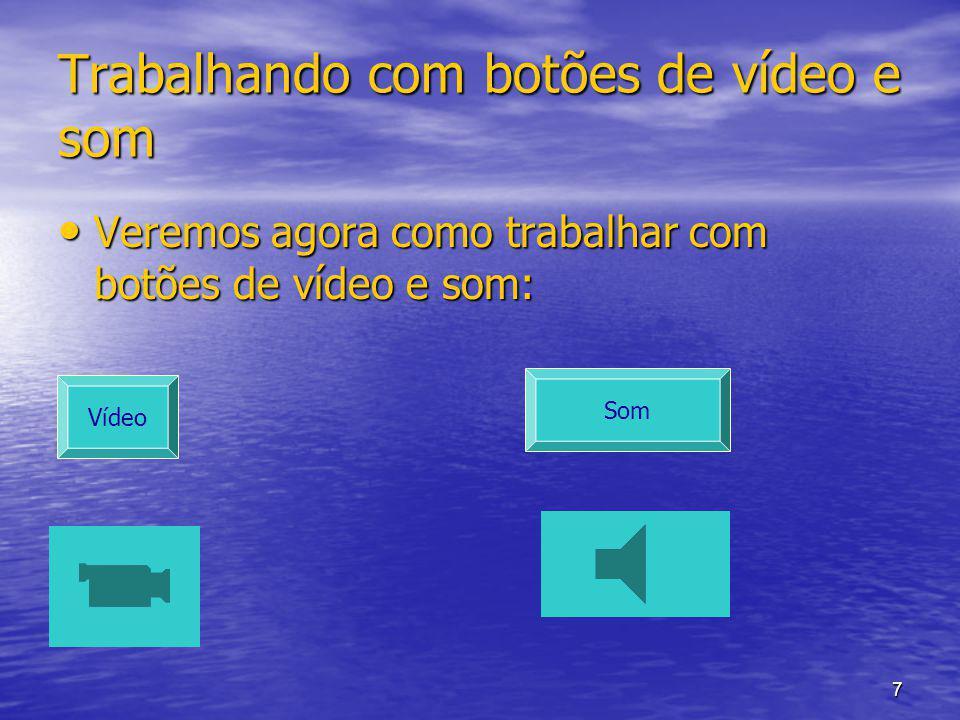 Trabalhando com botões de vídeo e som