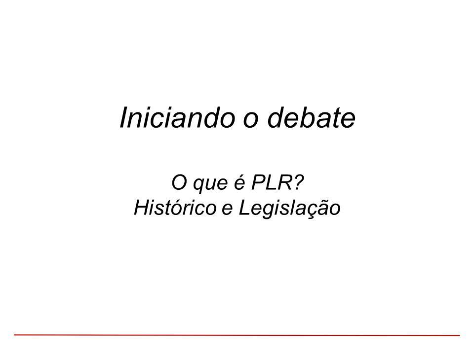 Iniciando o debate O que é PLR Histórico e Legislação