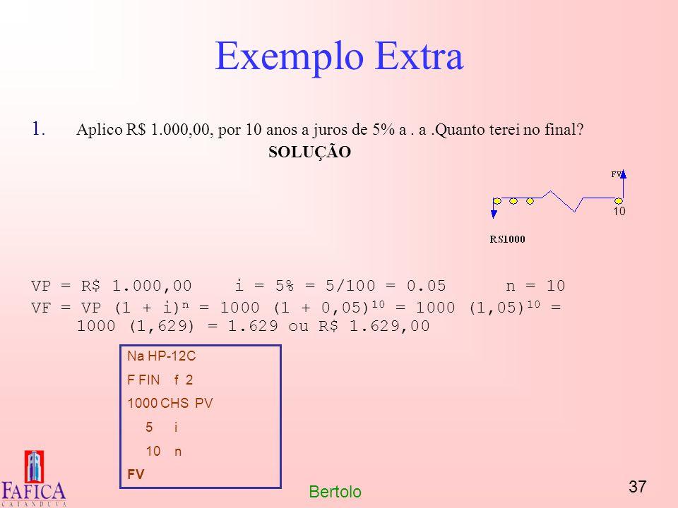 Exemplo Extra Aplico R$ 1.000,00, por 10 anos a juros de 5% a . a .Quanto terei no final SOLUÇÃO.