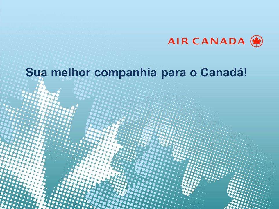 Sua melhor companhia para o Canadá!