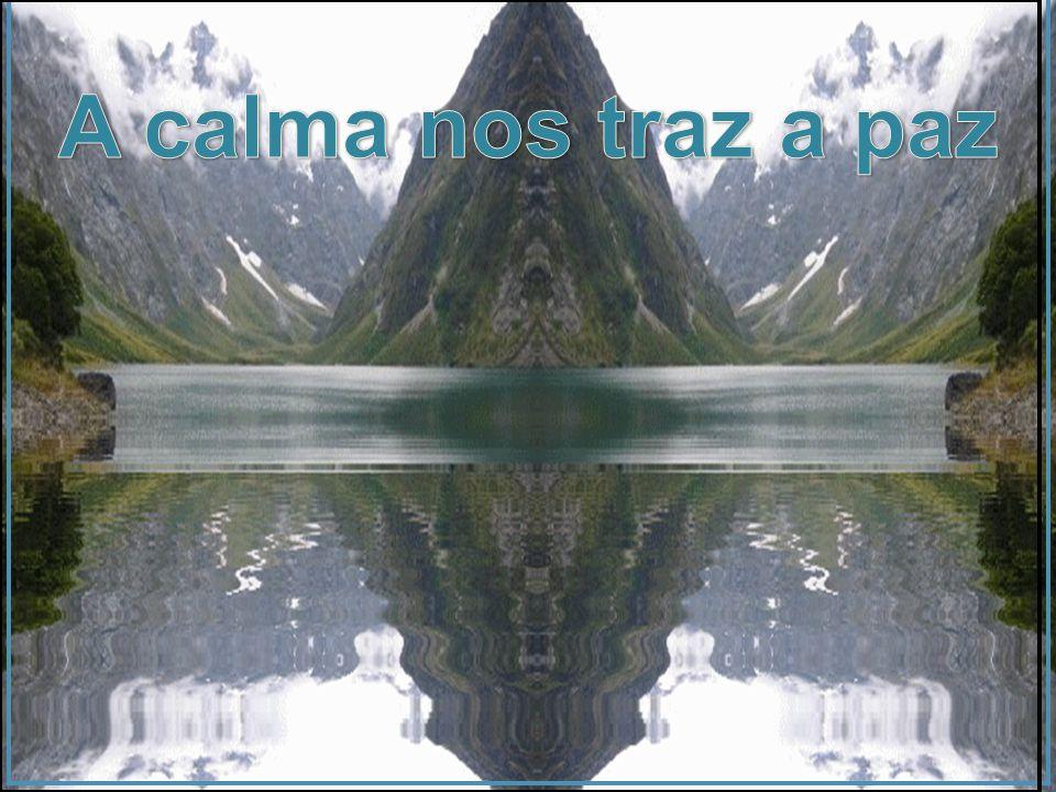 A calma nos traz a paz