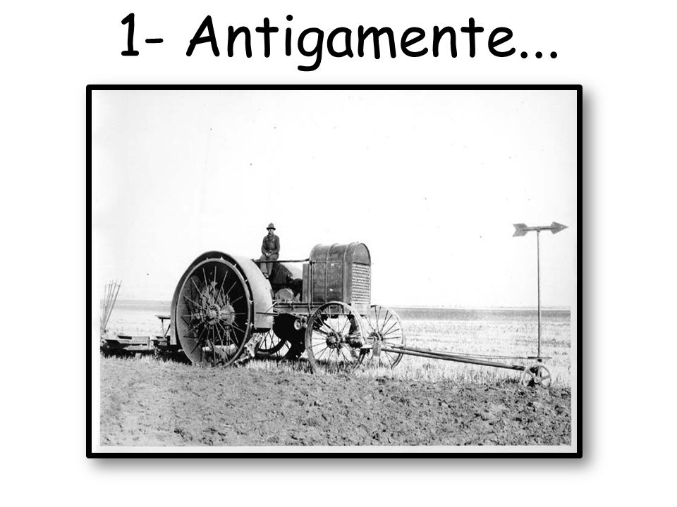 1- Antigamente...