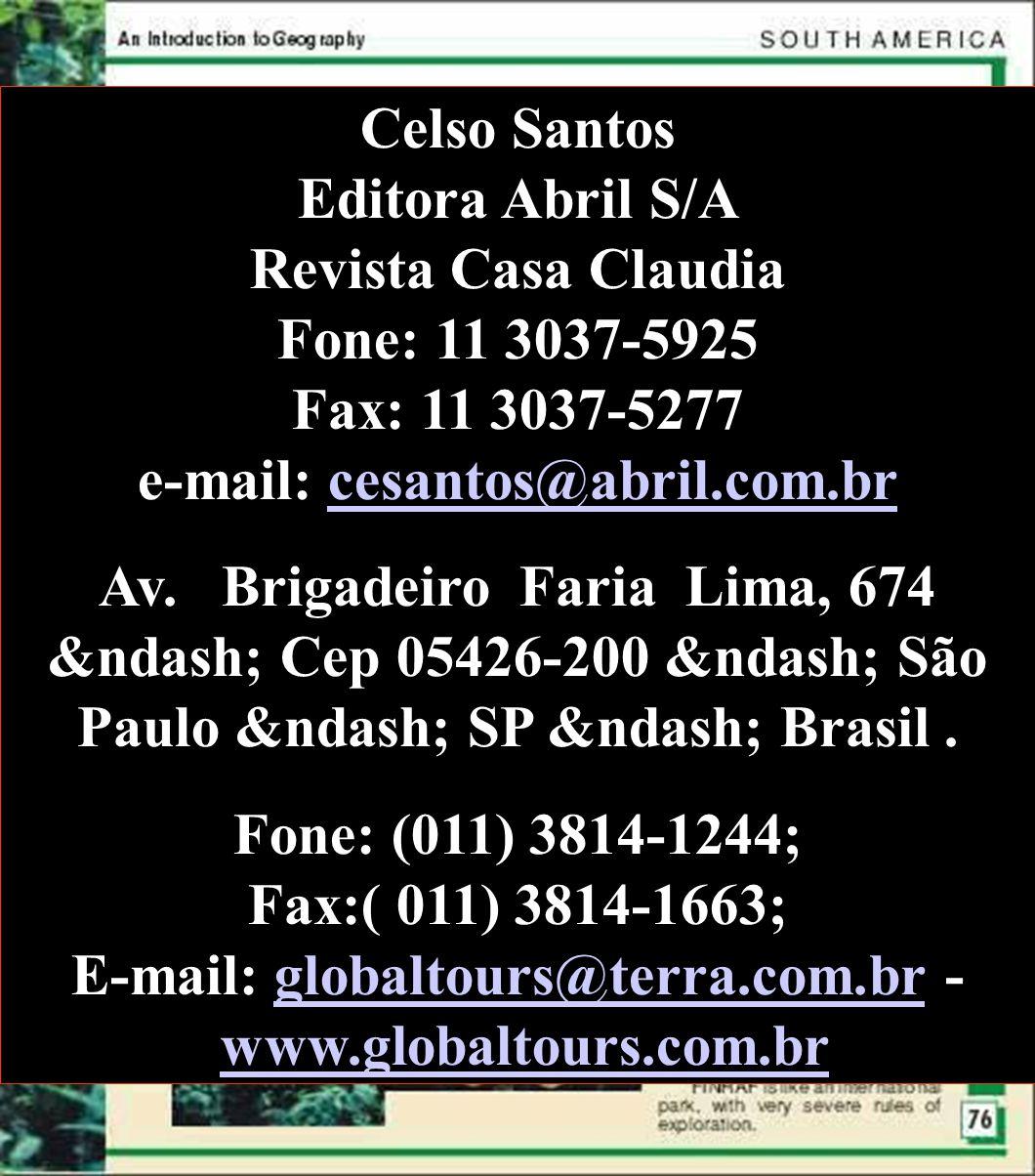 Celso Santos Editora Abril S/A Revista Casa Claudia Fone: 11 3037-5925 Fax: 11 3037-5277 e-mail: cesantos@abril.com.br