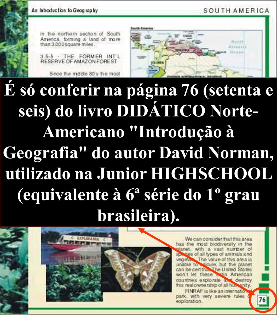 É só conferir na página 76 (setenta e seis) do livro DIDÁTICO Norte- Americano Introdução à Geografia do autor David Norman, utilizado na Junior HIGHSCHOOL (equivalente à 6ª série do 1º grau brasileira).
