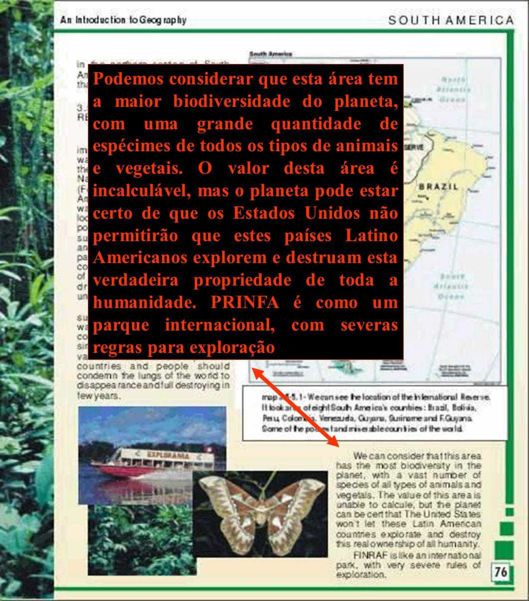 Podemos considerar que esta área tem a maior biodiversidade do planeta, com uma grande quantidade de espécimes de todos os tipos de animais e vegetais.
