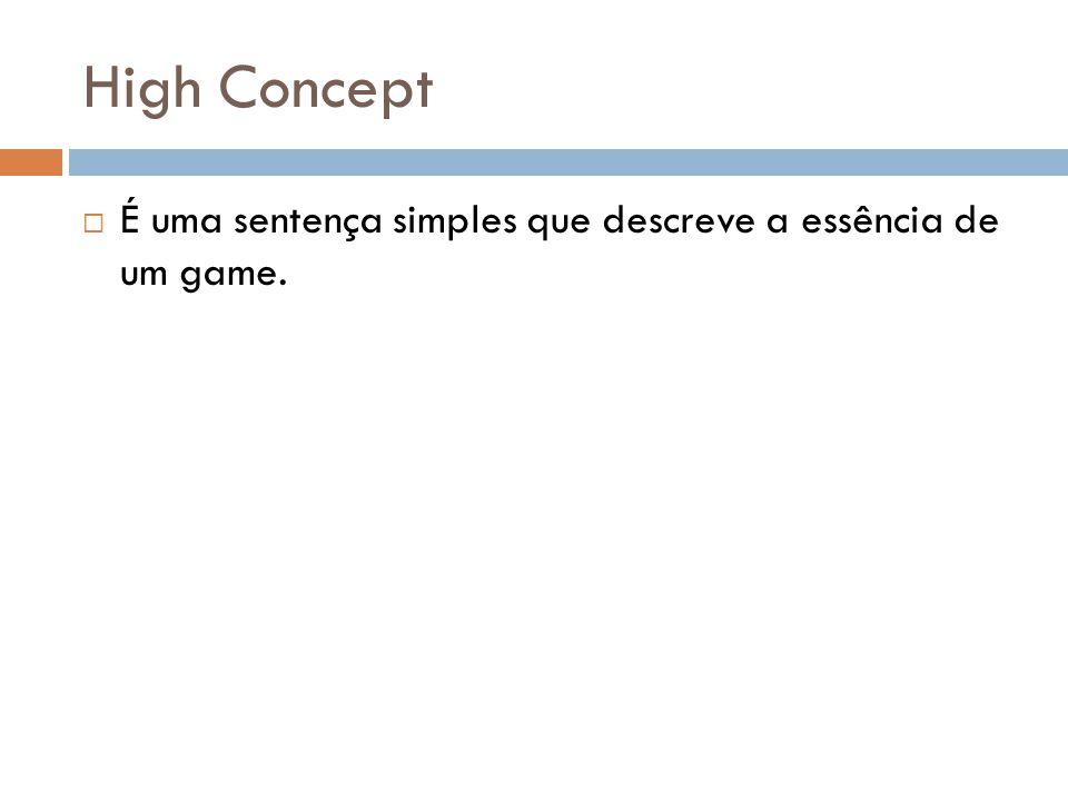 High Concept É uma sentença simples que descreve a essência de um game.