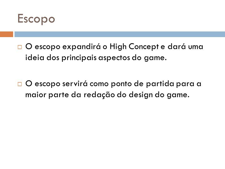 Escopo O escopo expandirá o High Concept e dará uma ideia dos principais aspectos do game.
