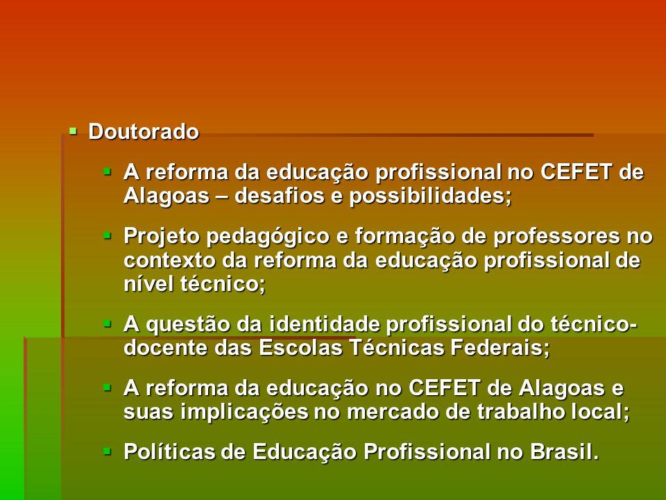 Doutorado A reforma da educação profissional no CEFET de Alagoas – desafios e possibilidades;